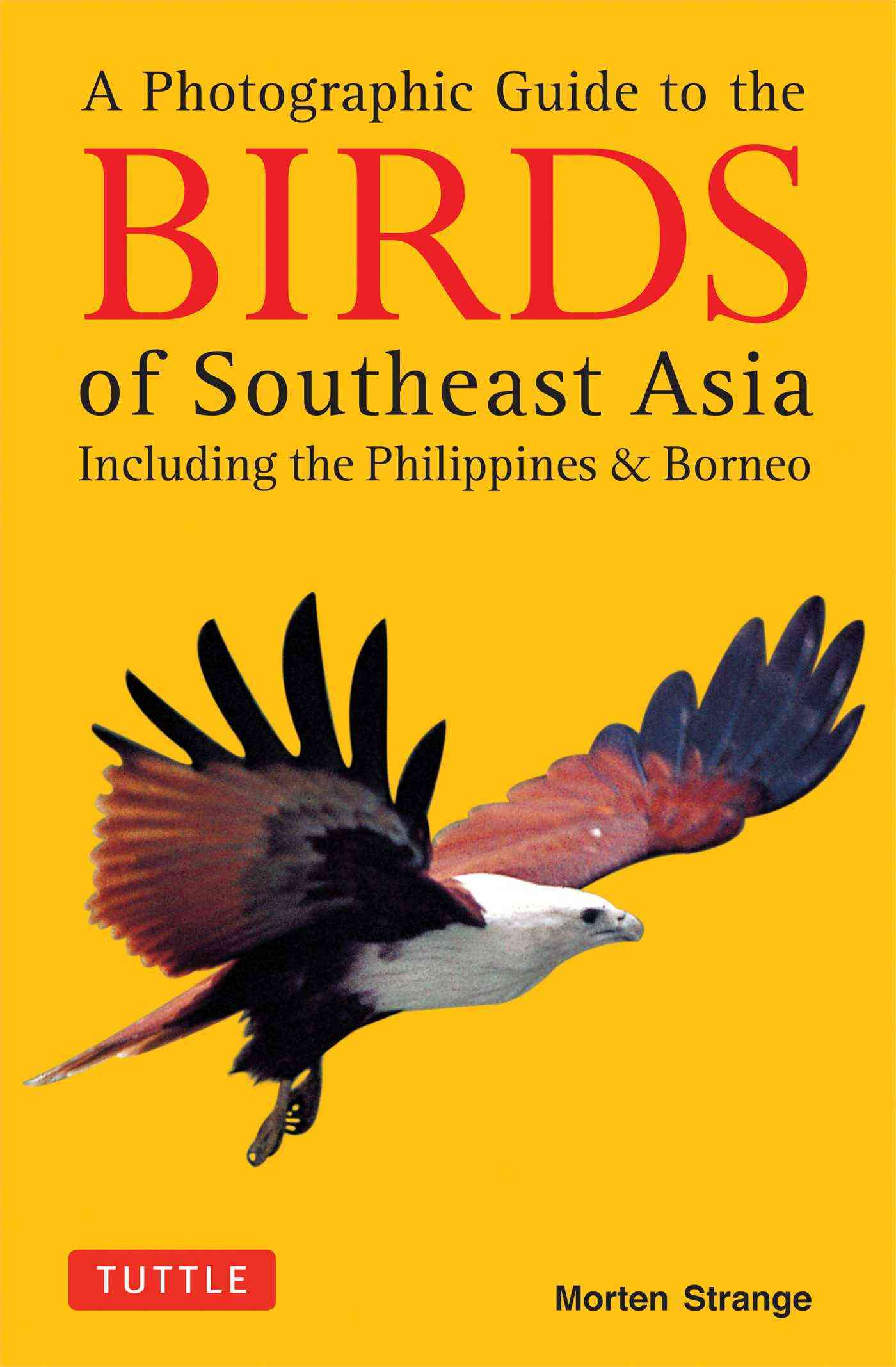 A Photographic Guide to the Birds of Southeast Asia By Strange, Morten
