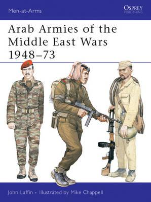 Arab Armies of the Middle East Wars 1948-73 By Laffin, John/ Chappell, Mike (ILT)