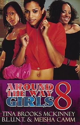 Around the Way Girls 8 By Mckinney, Tina/ B. L. U. N. T./ Camm, Meisha